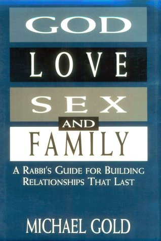 God, Love, Sex and Family: A Rabbi's Guide for Building Relationships That Last