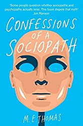 Confessions of a Sociopath: A Life Spent Hiding In Plain Sight by Thomas, M. E. (July 3, 2014) Paperback