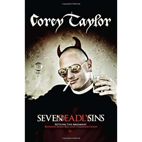 Seven Deadly Sins: Settling the Argument Between Born Bad and Damaged Good by Corey Taylor (July 12