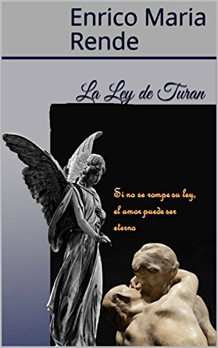 La Ley de Turan: El amor puede ser eterno por Enrico Maria Rende