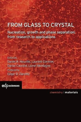 From glass to crystal : nucleation, growth and phase separation, from research to applications / editors Daniel R. Neuville, Laurent Cormier, Daniel Caurant... [et al.].- Les Ulis : EDP Sciences , DL 2017