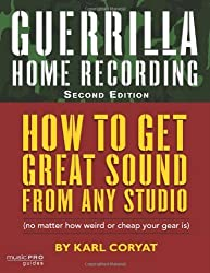 Guerrilla Home Recording, Second Edition by Karl Coryat (2008-07-01)