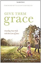 (GIVE THEM GRACE: DAZZLING YOUR KIDS WITH THE LOVE OF JESUS) BY FITZPATRICK, ELYSE M.(AUTHOR)Paperback May-2011