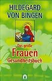 Hildegard von Bingen - Das grosse Frauen-Gesundheitsbuch - Hildegard von Bingen