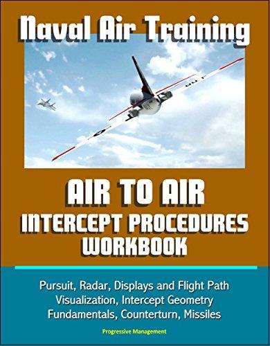 Naval Air Training: Air to Air Intercept Procedures Workbook - Pursuit, Radar, Displays and Flight Path Visualization, Intercept Geometry Fundamentals, Counterturn, Missiles (English Edition) (Radar-display)