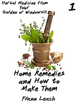 Home Remedies and How to Make Them (Herbal Medicine from Your Garden or Windowsill Book 1) (English Edition) par [Leach, Frann]