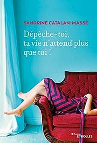 Dépêche-toi, ta vie n'attend plus que toi ! par Sandrine Catalan-Massé