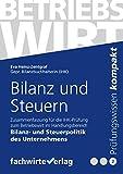 Bilanz und Steuern: Zusammenfassung für die IHK-Prüfung zum Betriebswirt in Bilanz- und Steuerpolitik des Unternehmens (Betriebswirt IHK 2)