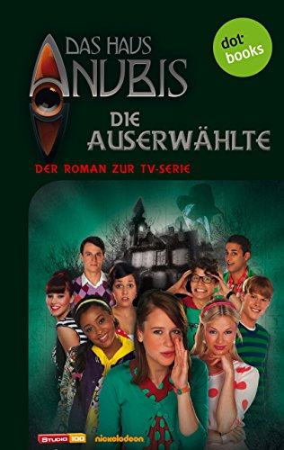 Das Haus Anubis - Band 4: Die Auserwählte: Der Roman zur TV-Serie