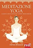 Meditazione yoga. Calmare la mente e risvegliare il proprio spirito interiore. Ediz. a colori