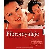 Fibromyalgie - Schmerzen überall: Das wirksame 10-Punkte-Programm gegen Müdigkeit, Muskel- und Sehnenschmerz