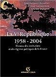 La Ve République 1958-2004 - Histoire des institutions et des régimes politiques de la France