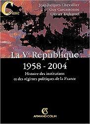 La Ve République 1958-2004 : Histoire des institutions et des régimes politiques de la France