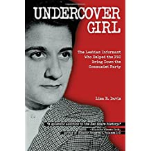 Undercover Girl: The Lesbian Informant Who Helped the FBI Bring Down the Communist Party