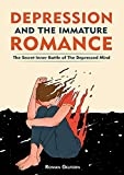 Depression and the Immature Romance: The Secret Inner Battle of the Depressed Mind by Roman Gelperin