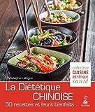 La Diététique Chinoise : L'alimentation énergétique selon la M.T.C. 50 recettes et leurs bienfaits...