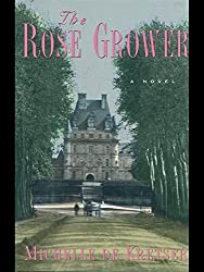 The Rose Grower : A Novel of Love and the French Revolution