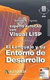 El lenguaje y su Entorno de Desarrollo (Experto AutoCAD con Visual LISP)
