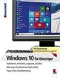 Windows 10 für Einsteiger: Installieren, einrichten, anpassen, arbeiten. Alle neuen Funktionen einfach erklärt. Tipps, Tricks, Troubleshooting