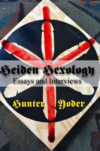 """Heiden Hexology, Essays and Interviews: Yoder has been described by Robert Taylor of """"Changes """" fame as, """"The father of New Wave Hex! He synthesized of possibility greatly widen.: Volume 2 por Hunter Yoder"""