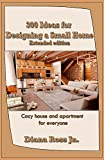 #8: 300 Ideas for Designing a Small Home (Extended edition): Cozy house and apartment for everyone
