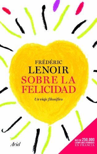 Sobre la felicidad: Un viaje filosófico (Ariel) por Frédéric Lenoir