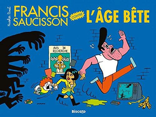 Francis saucisson (1) : Francis Saucisson contre l'Age bête