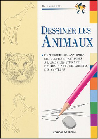 Dessiner les animaux : Répertoire des anatomies, silhouette et attitudes à l'usage des étudiants des beaux-arts, des artistes, des amateurs par Roberto Fabbretti
