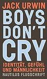 Boys don't cry: Identität, Gefühl und Männlichkeit (Nautilus Flugschrift) - Jack Urwin