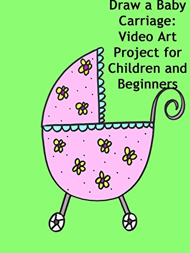 Draw a Baby Carriage: Video Art Project for Children and Beginners [OV]