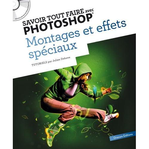 Savoir tout faire avec Photoshop : Montage et effets spéciaux (1CD)