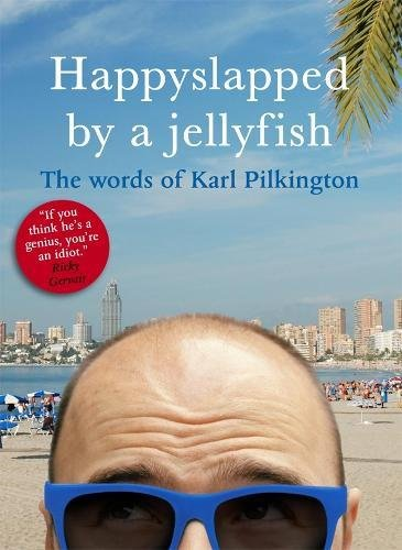 Happyslapped By A Jellyfish: The Words of Karl Pilkington (Know Your) por Pilkington Karl
