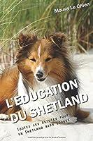 L'EDUCATION DU SHETLAND: Toutes les astuces pour un Shetland bien éduqué