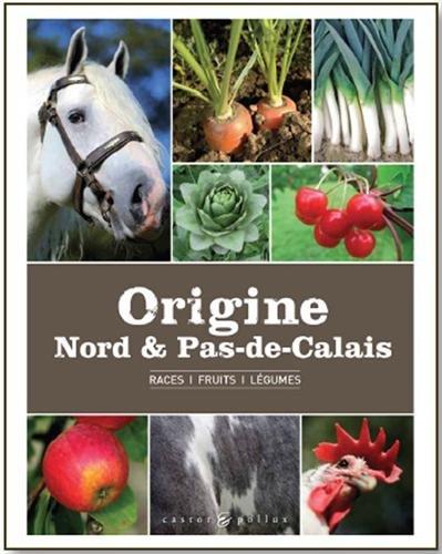 Origine Nord & Pas-de-Calais : Races, fruits, légumes par CRRG du Nord-Pas-de-Calais, Bernard Delahaye