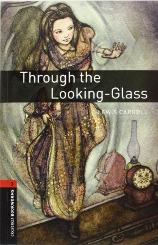 Through the looking glass. Oxford bookworms library. Livello 3. Con CD Audio: Oxford Bookworms Library. Stage 3: Through The Looking-Glass Pack