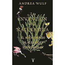 La invención de la naturaleza: El mundo nuevo de Alexander von Humboldt / The Invention of Nature: Alexander von Humboldt's New World (MEMORIAS Y BIOGRAFIAS, Band 709010)