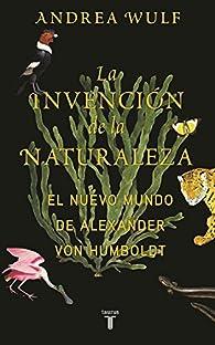 La invención de la naturaleza: El Nuevo Mundo de Alexander von Humboldt par Andrea Wulf