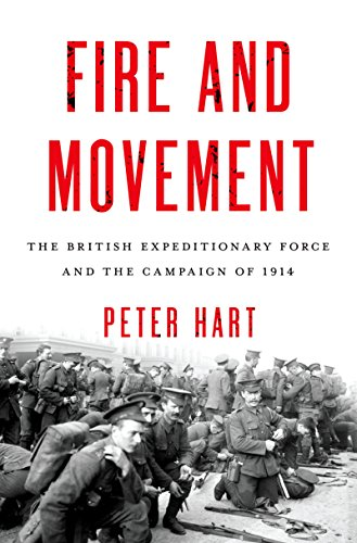Fire and Movement: The British Expeditionary Force and the Campaign of 1914 (English Edition)