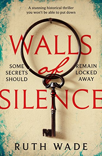 Walls of Silence: a stunning historical thriller you won't be able to put down by [Wade, Ruth]