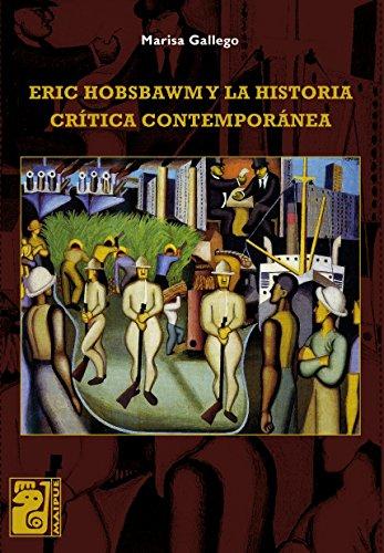 Descargar Libro Eric Hobsbawm y la historia crítica contemporánea de Marisa Gallego