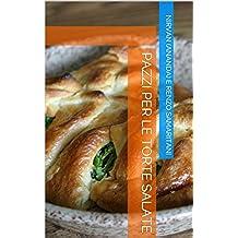 Pazzi per le Torte Salate (i Libretti Vol. 8)
