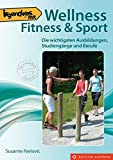 Irgendwas mit Wellness, Fitness & Sport: Die wichtigsten Ausbildungen, Studiengänge und Berufe