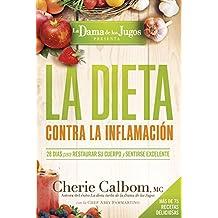 La Dieta contra la inflamación de la Dama de los Jugos: 28 días para restaurar su cuerpo y sentirse genial