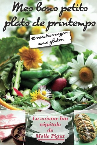 Mes Bons Petits Plats de Printemps: 18 recettes vegan sans gluten