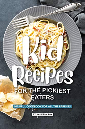 Kid Recipes for The Pickiest Eaters: Helpful Cookbook for All the Parents (English Edition) (Snack-bars Diabetes)