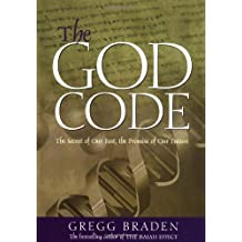 The God Code: The Secret of Our Past, the Promise of Our Future: Written by Gregg Braden, 2004 Edition, (First Printing) Publisher: Hay House UK [Hardcover]