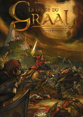 La Quête du Graal, Tome 1 : Arthur Pendragon