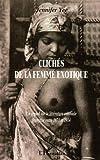 Telecharger Livres Cliches de la femme exotique un regard sur la litterature coloniale francaise entre 1871 1914 (PDF,EPUB,MOBI) gratuits en Francaise