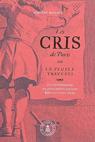 Les Cris de Paris ou le peuple travesti : Les reprsentations des petits mtiers parisiens (XVIe-XVIIIe sicles)