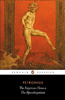 The Satyricon AND The Apocolocyntosis by [Petronius, Seneca]